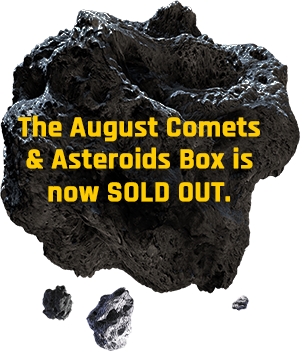 The August Comets & Asteroids Box is now sold out